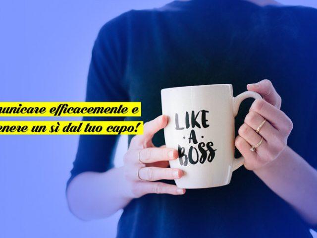 Comunicare efficacemente e come ottenere un sì dal tuo capo!
